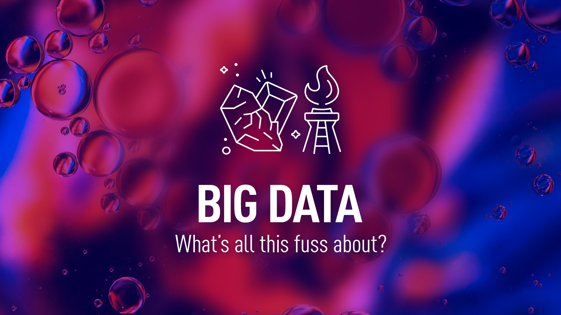 Big data – what's all this fuss about?