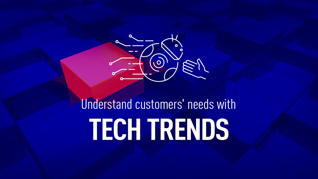 Towards understanding the customer – the latest tech trends in marketing