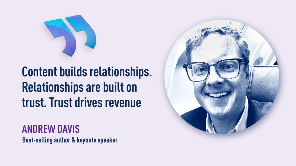 Content builds relationship - Andrew Davis quote