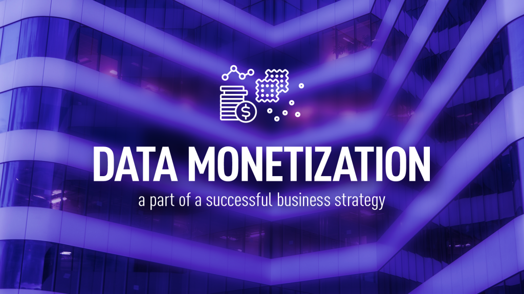 Data monetization - a part of successful business strategy
