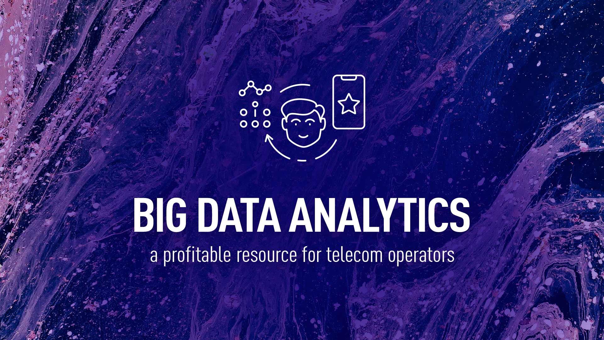 Big Data Analytics solutions - a profitable resource for telecom operators