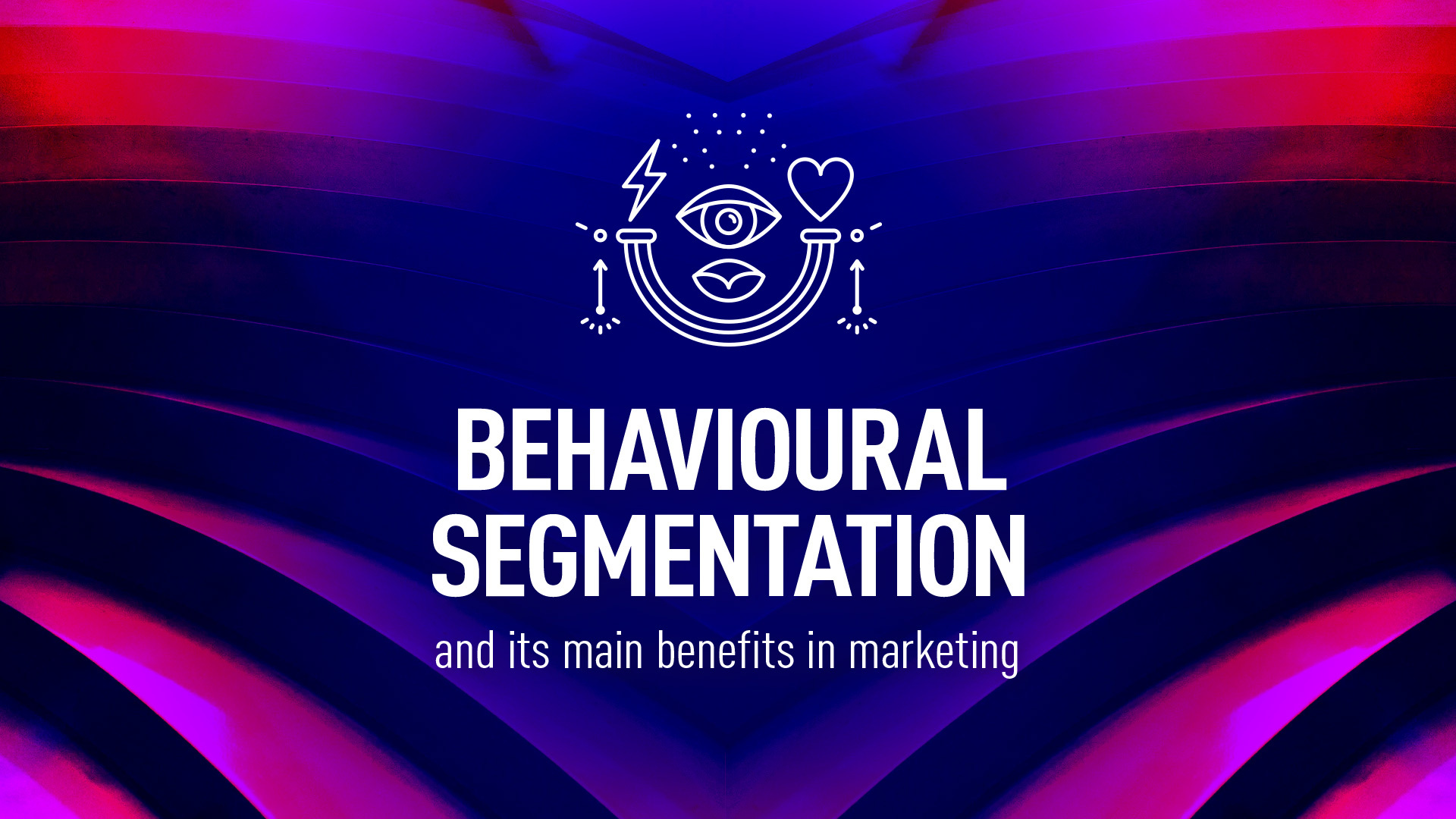 Main benefits of behavioural segmentation in marketing