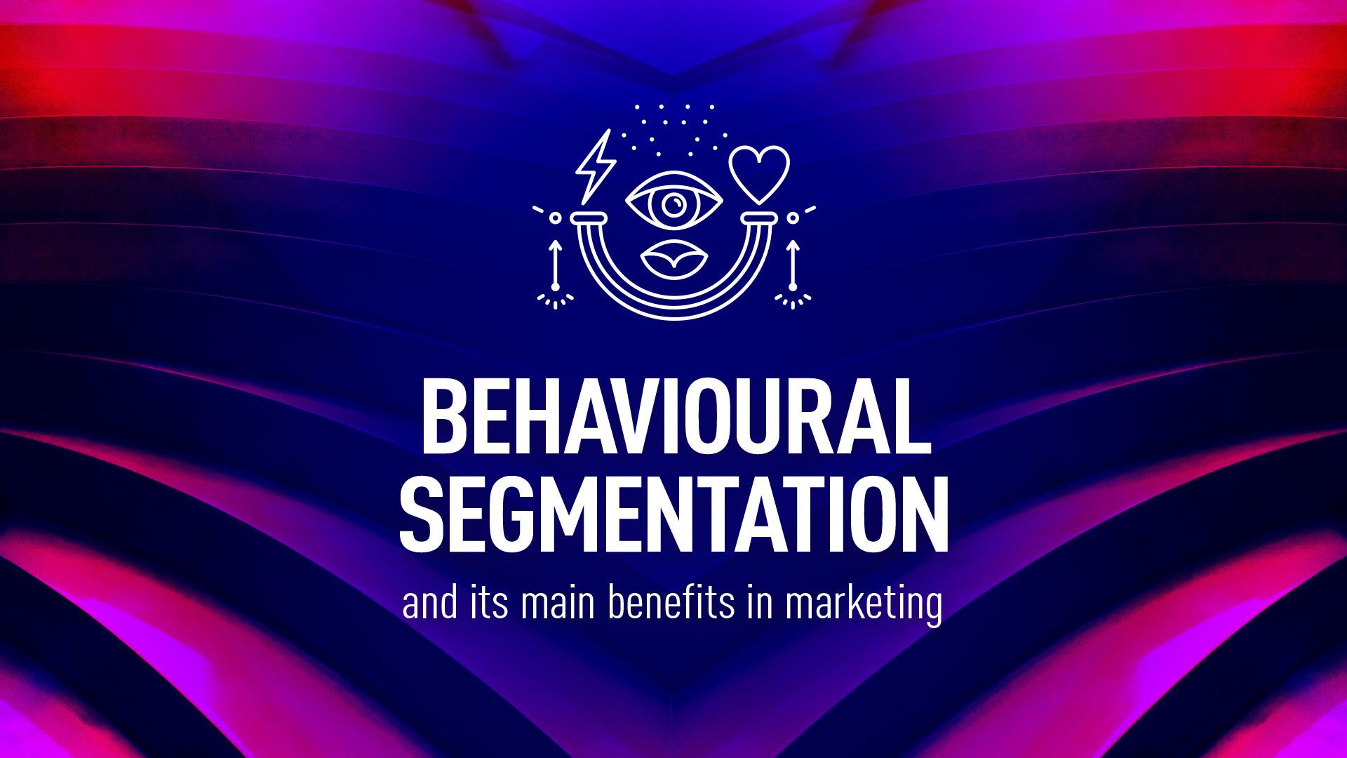 Behavioural segmentation in marketing benefits