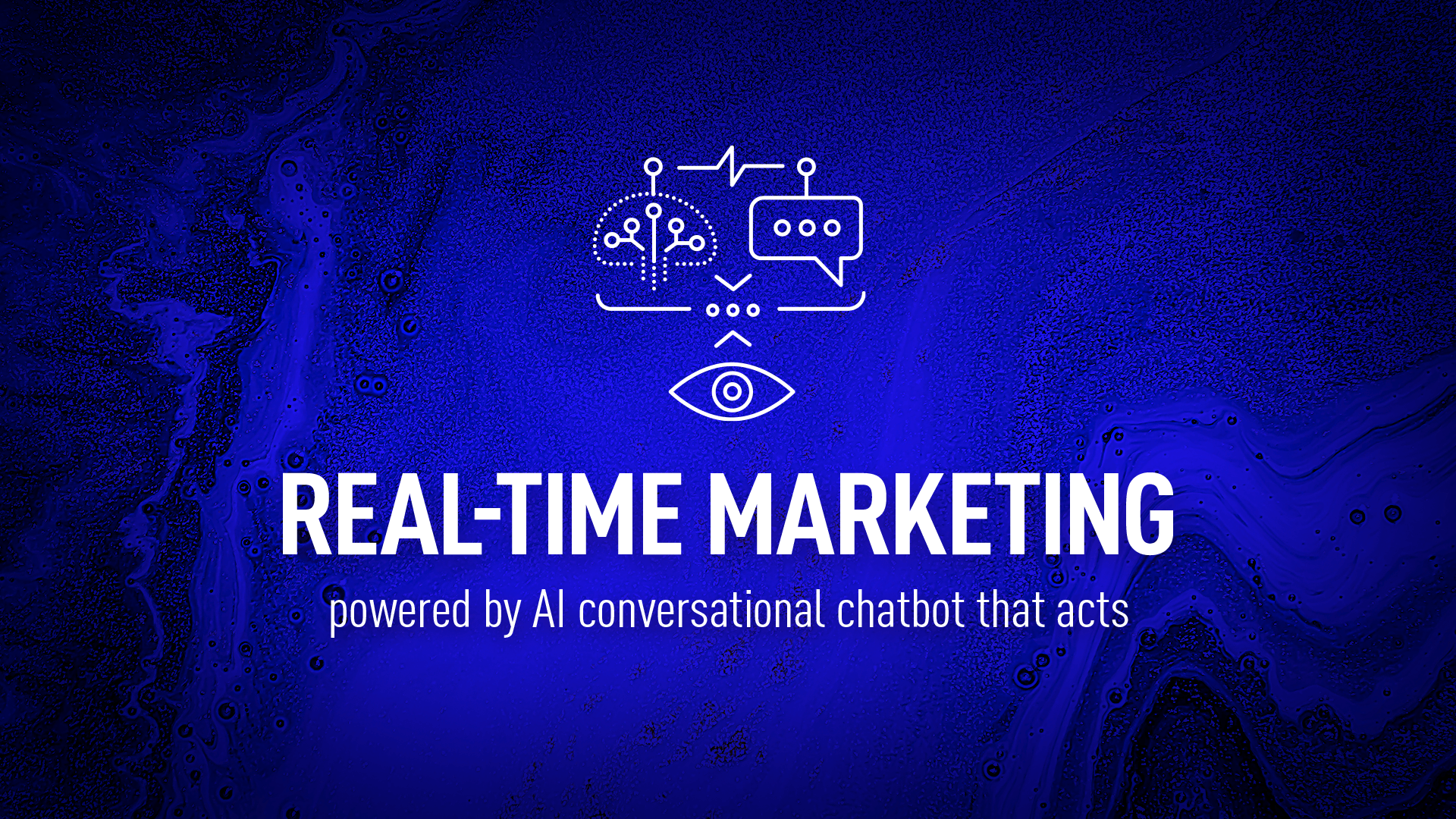 Real-time marketing powered by AI conversational agent that acts