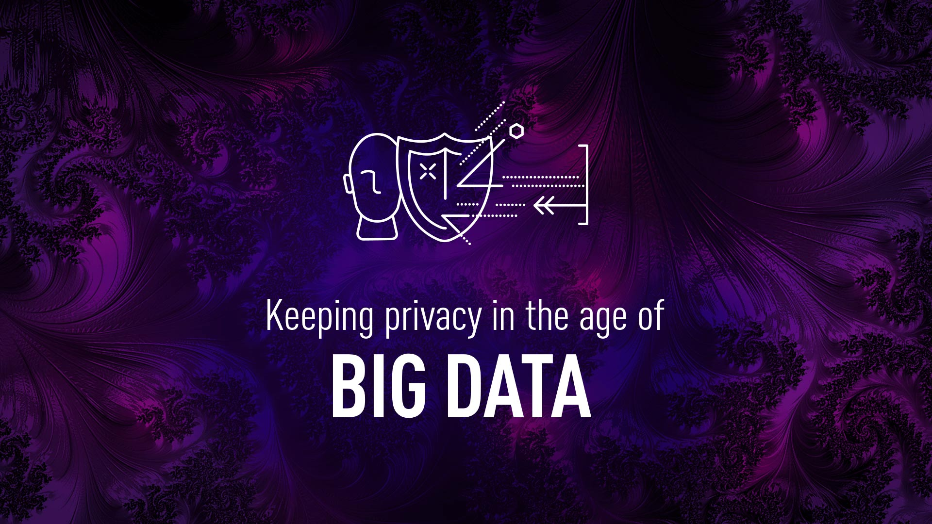 Keeping data privacy in the age of Big Data