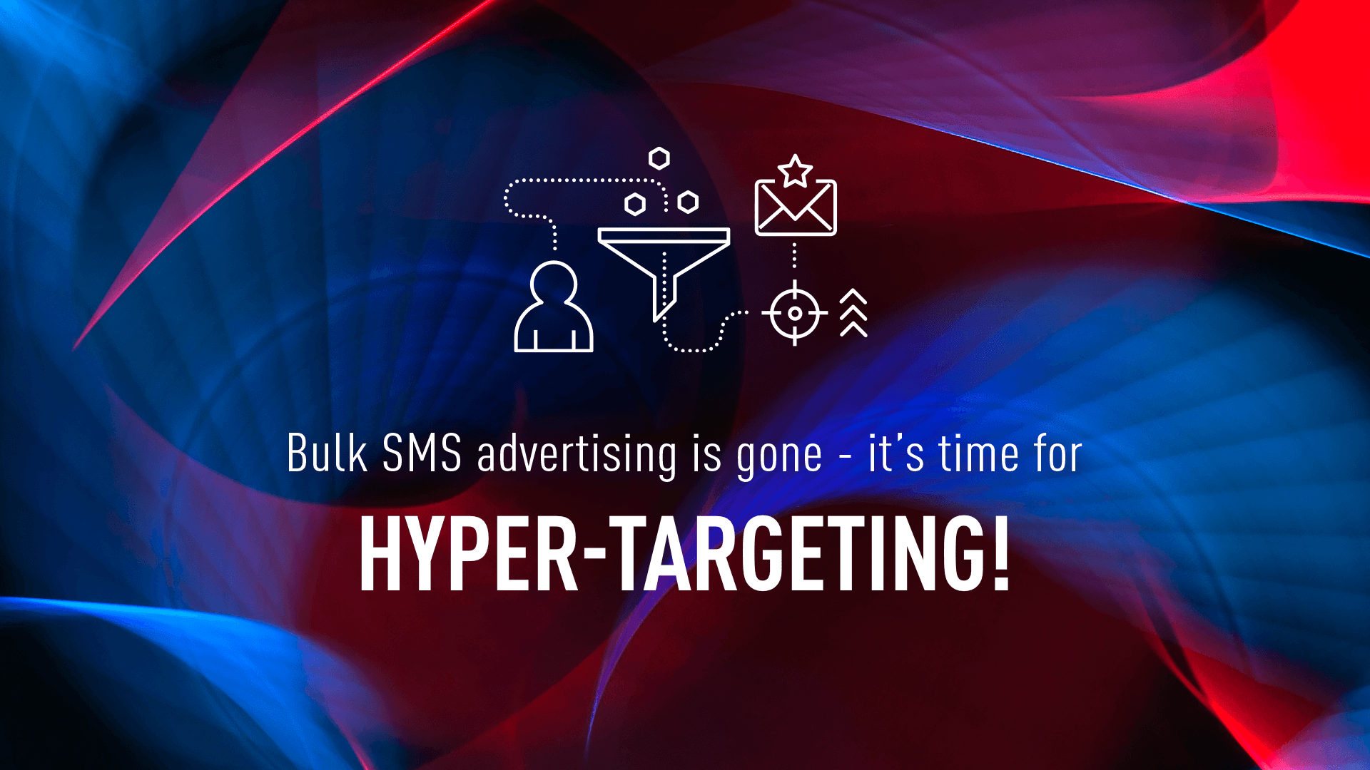 Bulk SMS advertising is gone - hyper-targeting