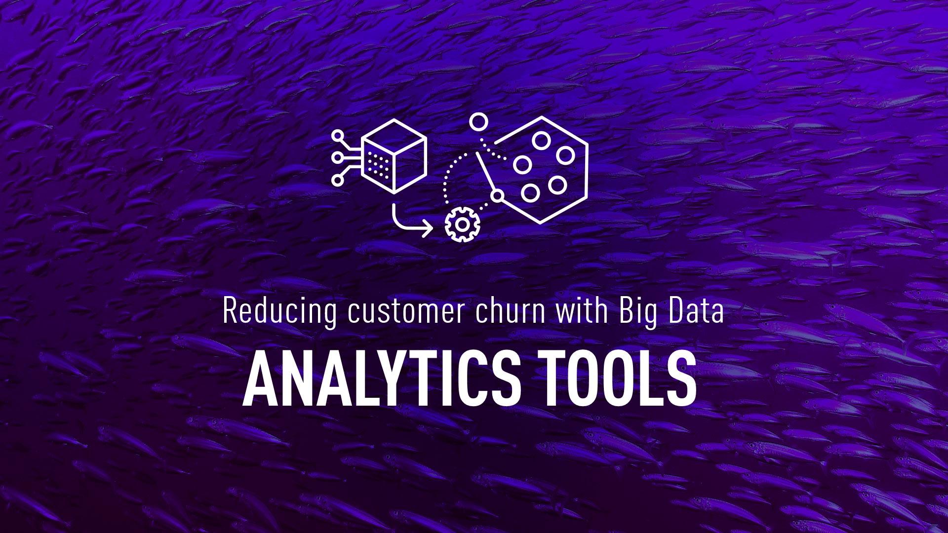 Reducing customer churn with Big Data analytics tools