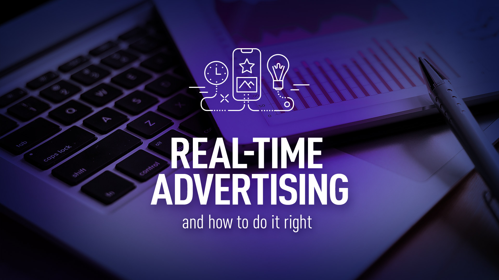 Real-time advertising and how to do it right