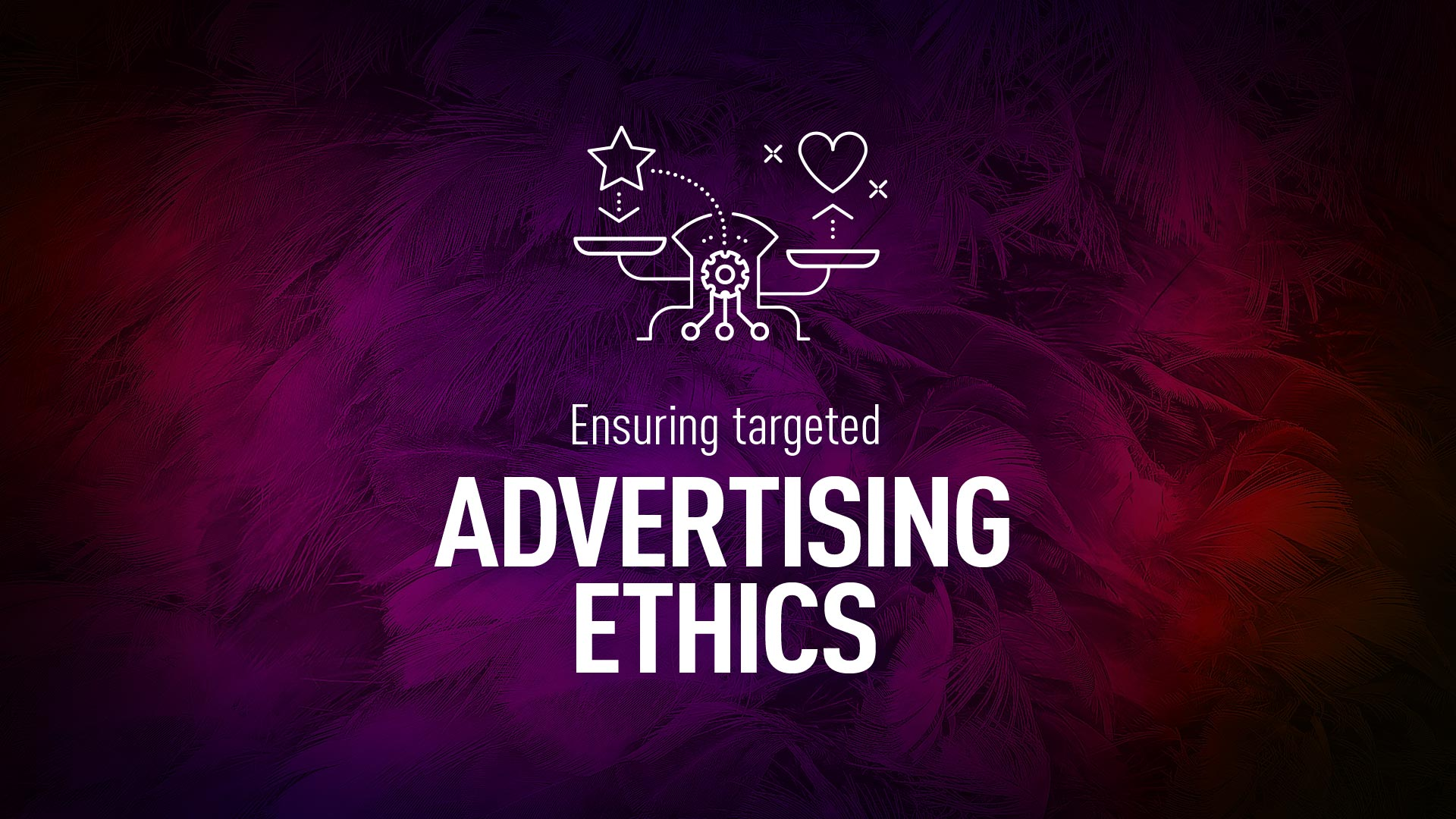 ensuring targeted advertising ethics