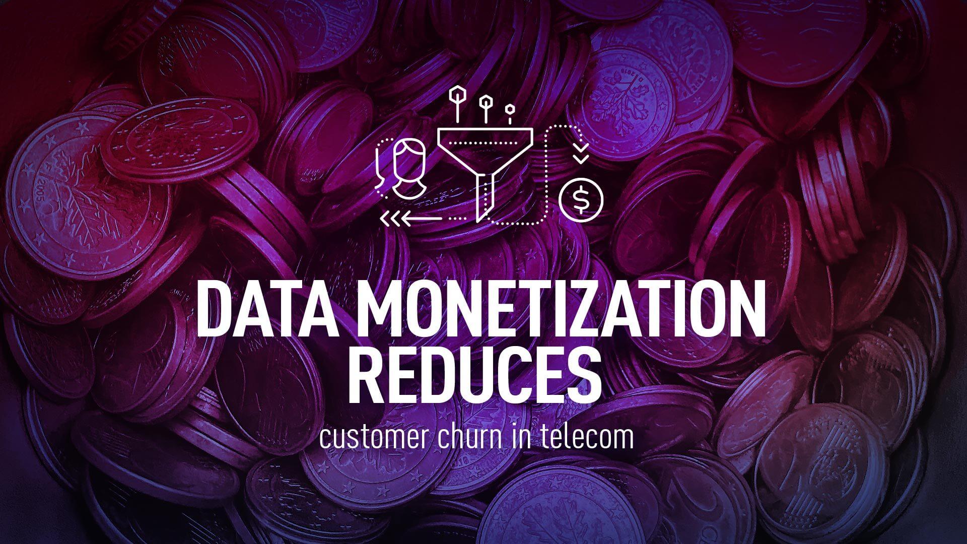 data monetization reduces customer churn